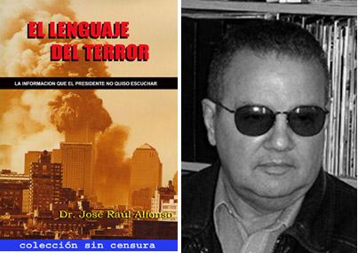 """El libro """"El Lenguaje del Terror"""". El Informe que el Presidente no quiso escuchar. Tomo I,  acerca de los actos terroristas del 9/11. es de la autoria del Dr. José R. Afonso fue considerado como: """"Un verdadero compendio sintetizado sobre Terrorismo…""""  por Jacobs Bersteins de la conocida publicación Miami New Times. Foto/ Dr. José R. Alfonso, Portada y Contraportada/Cortesía de Miami New Times - See more at: http://www.codigoabierto360.com/2013/04/quien-es-nuestro-publisher-el-dr-jose-r-alfonso/#sthash.mwDeHu0i.dpuf"""
