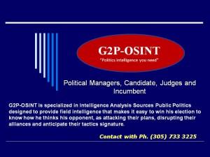 G2P-OSINT es una Firma especializada en Análisis de Inteligencia Política de Fuentes Publicas diseñada para proporcionarle inteligencia de campo que le facilita ganar su Elección al poder conocer cómo piensa su oponente, como atacar sus planes, perturbar sus alianzas y adelantarse a sus tácticas.